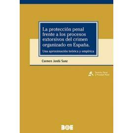Protección penal frente a los procesos extorsivos del crimen organizado en España. Una aproximación teórica y empírica