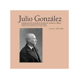 Julio González. Catálogo General Razonado de las pinturas, esculturas y dibujos. Vol. III. 1920-1929