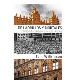 De ladrillos y mortales. La historia de la arquitectura en diez edificios ejemplares