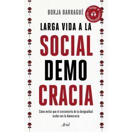Larga vida a la social democracia. Cómo evitar que el crecimiento de la desigualdad acabe con la democracia.