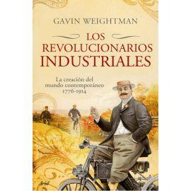 Los revolucionarios industriales. La creación del Mundo Moderno 1776-1914