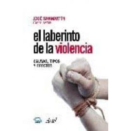 El laberinto de la violencia. Causas, tipos, y efectos