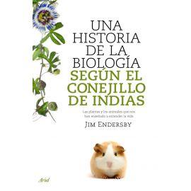 Una historia de la biología según el conejillo de Indias. Las plantas y los animales que nos han enseñado a entender la vida