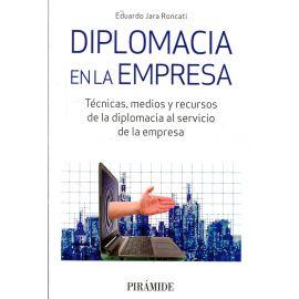 Diplomacia en la empresa.                                                                            Técnicas, medios y recursos de la diplomacia al servicio de la empesa