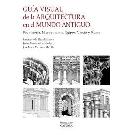 Guía visual de la arquitectura en el Mundo Antiguo. Prehistoria, Mesopotamia, Egipto, Grecia y Romo
