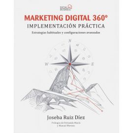 Marketing digital 360ª. Implementación práctica. Estrategias habituales y configuraciones avanzadas