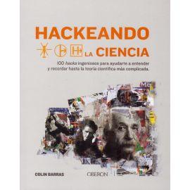 Hackeando la ciencia. 100 hacks ingeniosos para ayudarte a entener y recordad hasta la teoría científica más complicada