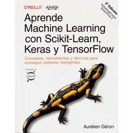 Aprende Machine Learning con Scikit-Learn, Keras y TensorFlow. Conceptos, herramientas y técnicas para conseguir sistemas inteligentes