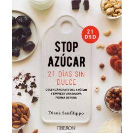 Stop azúcar. 21 días sin dulce. Desengánchate del azúcar y empieza una nueva forma de vida