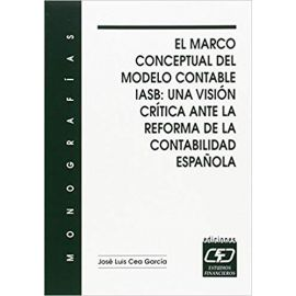 El Marco Conceptual del Modelo Contable IASB: Una Visión Crítica Ante la Reforma de la Contabilidad Española.