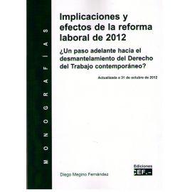 Implicaciones y Efectos de la Reforma Laboral de 2012 ¿Un Paso Adelante hacia el Desmantelamiento del Derecho del Trabajo Contemporáneo?