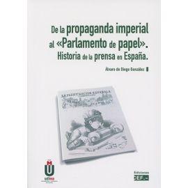 """De la Propaganda Imperial al """"Parlamento de Papel"""" . Historia de la Prensa en España"""
