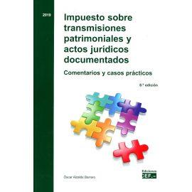 Impuesto sobre transmisiones patrimoniales y actos jurídicos documentados 2019. Comentarios y casos prácticos
