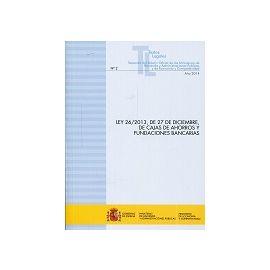 Ley 26/2013, de 27 de Diciembre, de Cajas de Ahorros y Fundaciones Bancarias
