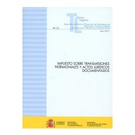 Impuesto sobre Transmisiones Patrimoniales y Actos Jurídicos Documentados 2017 Nº 12 Separata del Boletín Oficial de los Ministerios de Hacienda y Func