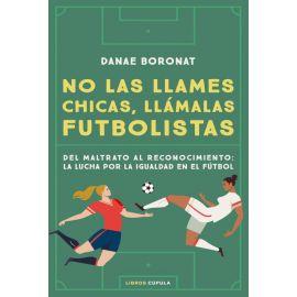 No las llames chicas, llámalas futbolistas. Del maltrato al reconocimiento: la lucha por la igualdad en el futbol