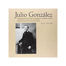 Julio González. Catálogo General Razonado de las pinturas, esculturas y dibujos. Vol. II. 1912-1923