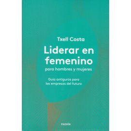 Liderar en Femenino Para Hombres y Mujeres. Guía Antigurús Para las Empresas del Futuro