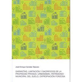 Garantías, limitación y sacrificios de la propiedad privada:                                         Urbanismo, patrimonio municipal del suelo, expropiación forzosa