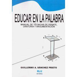 Educar en la palabra.                                                                                Manual de técnicas de debate, oratoria y argumentación