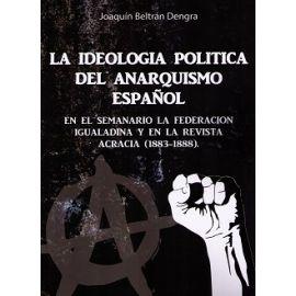 Ideología Política del Anarquismo Español. En el Semanario la Federación Igualadina y el la Revista Acracia (1883-1888).