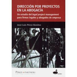 Dirección por Proyectos en la Abogacía                                                               Un Estudio del Legal Project Management Para Firmas Legales y Abogados de Empresa