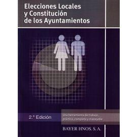Elecciones Locales y Constitucion de los Ayuntamientos Una Herramienta de Trabajo, Práctica, Completa y Manejable