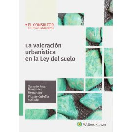 Valoración urbanística en la Ley del Suelo. Análisis teórico y práctico de la valoración inmobiliaria en la legislación estatal del suelo