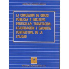Concesión de Obras Públicas a Iniciativa Particular: Tramitación, Adjudicación y Garantía Contractual de la Calidad.