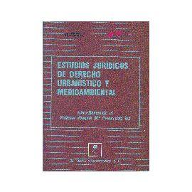 Estudios Jurídicos de Derecho Urbanístico y Medioambiental. Libro-Homenaje al Profesor Joaquin Mª Peñarrubia Iza.