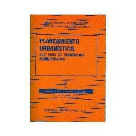 Planeamiento Urbanístico. Guía para su Tramitación Administrativa.