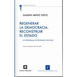 Regenerar la Democracia, Reconstruir el Estado Un Programa de Reformas Políticas
