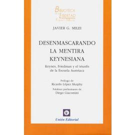 Desenmascarando la Mentira Keynesiana. Keynes, Friedman y el Triunfo de la Escuela Austriaca.