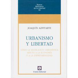 Urbanismo y Libertad. Cómo la Legislación Urbanística afecta a la Economía                           y a la Empresarialidad