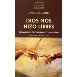 Dios nos hizo libres. Apología del cristianismo y el liberalismo
