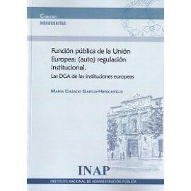 Función pública de la Unión Europea: (auto) regulación institucional. Las DGA de las instituciones europeas