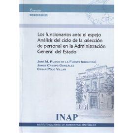 Funcionarios ante el Espejo Análisis del Ciclo de la Selección de Personal en la Administración General del Estado
