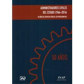 Administradores Civiles del Estado (1964-2014) 50 Años de Servicio Público: 50 Protagonistas