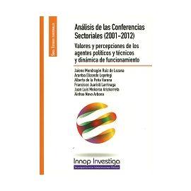 Análisis de las Conferencias Sectoriales (2001-2012). Valores y Percepciones de los Agentes Políticos y Técnicos y Dinámica de Funcionamiento