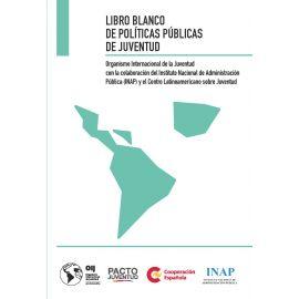 Libro Blanco de Políticas Públicas de Juventud. Organismo Internacional de la Juventud con la Colaboración del Instituto Nacional de Administración