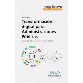 Transformación digital para administraciones públicas. Crear valor para la ciudadanía del siglo XXI