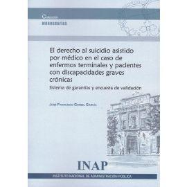 El derecho al suicidio asistido por médico en el caso de enfermos terminales y pacientes con discapacidades graves crónicas. Sistema de garantías y encuesta de validación