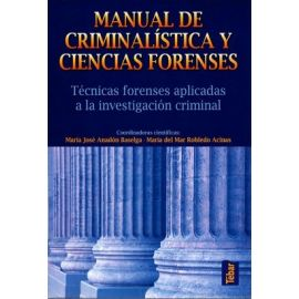 Manual de Criminalística y Ciencias Forenses Técnicas Forenses Aplicadas a la Investigación Criminal
