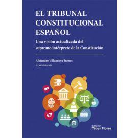 El Tribunal Constitucional Español. Una visión actualizada del supremo intérprete de la Constitución