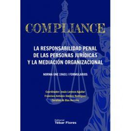 Compliance. La responsabilidad penal de las personas jurídicas y la mediación organizacional Norma UNE 19601/Formularios