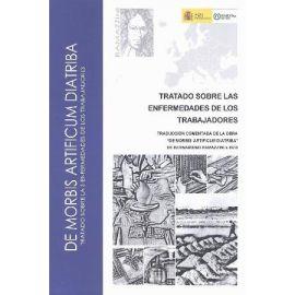 Tratado sobre las Enfermedades de los Trabajadores . Traducción Comentada de la Obra De Morbis Artificum Diatriba