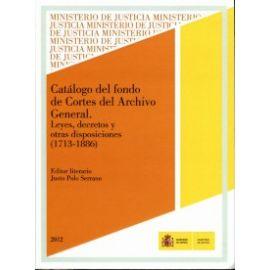 Catálogo del Fondo de Cortes del Archivo General. Leyes, Decretos y otras Disposiciones (1713-1886)