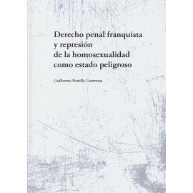 Derecho penal franquista y represión de la homosexualidad como estado peligroso
