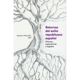 Retornos del exilio republicano español. Dilemas, experiencias y legados