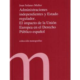 Administraciones Independientes y Estado Regulador El Impacto de la Unión Europea en el Derecho Público Español